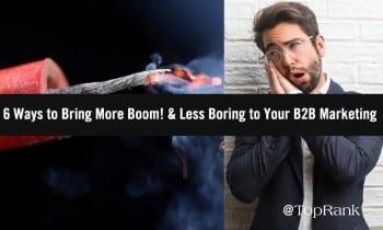 6 maneras de traer más auge y menos aburrimiento a su B2B