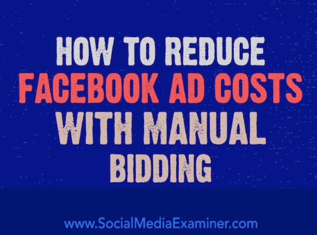 Cómo reducir los costes de Facebook ads con ofertas manuales