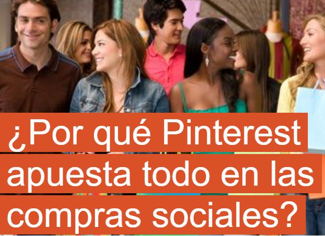 Redes Sociales: Pinterest apuesta todo a las compras Sociales