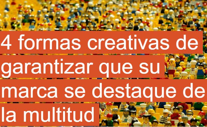 Marca: 4 formas creativas para destacar de entre la multitud