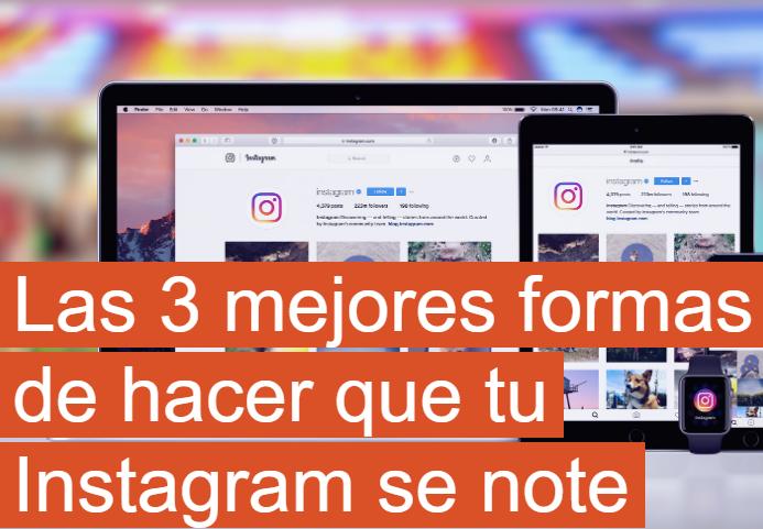 Instagram: Las 3 mejores formas de hacerte notar