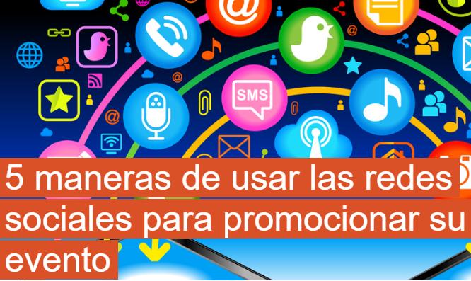 Redes Sociales: 5 formas de usarlas para promocionar tu evento