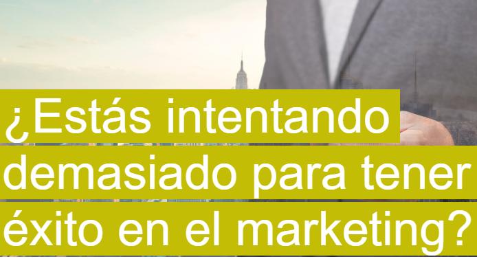 PYME: ¿Te estás esforzando demasiado con tu Marketing?