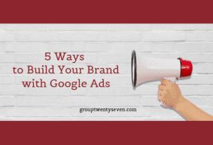 5 maneras de construir su marca con Google Ads
