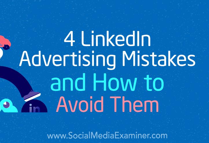 4 Errores de publicidad en LinkedIn y cómo evitarlos