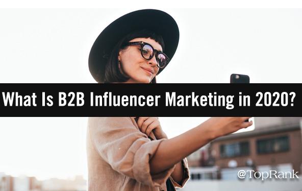 B2B: ¿Qué es el Marketing de influencia B2B en 2020?