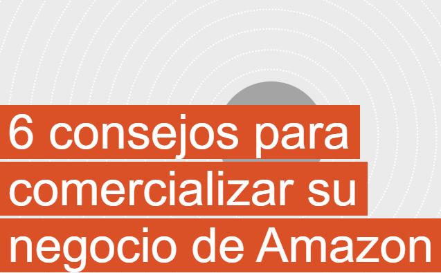 Amazon: 6 consejos para comercializar tu negocio de Amazon