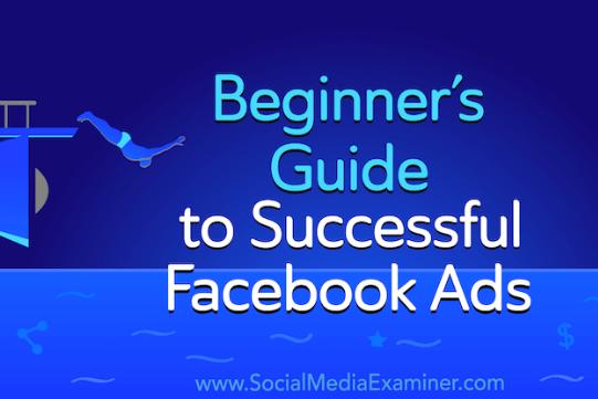 Facebook: Guía para principiantes de anuncios de éxito