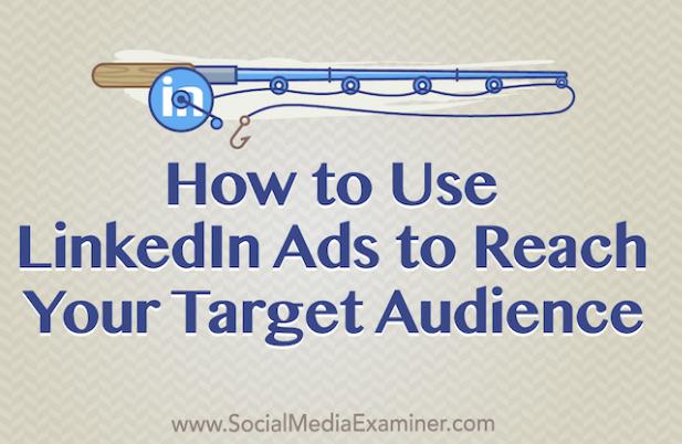 Linkedin: Usar los anuncios para llegar a tu público objetivo