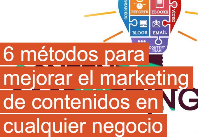 Contenido: 6 métodos para mejorar el Marketing de Contenido