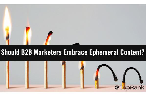 B2B: ¿Deben los Marketers adoptar Contenido efímero?
