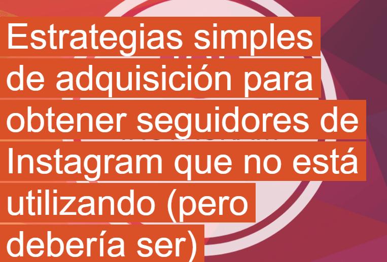 Instagram: Estrategias simples para obtener más seguidores