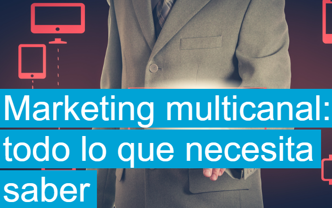 eCommerce: Marketing multicanal, todo lo que necesita saber