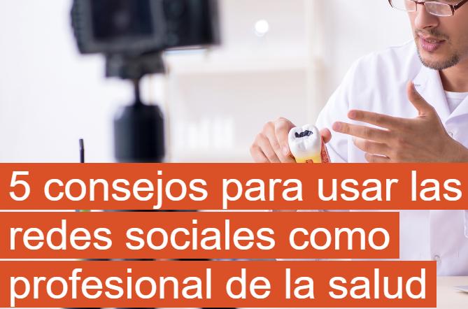 Redes Sociales: 5 consejos para usarlas como profesional de la salud