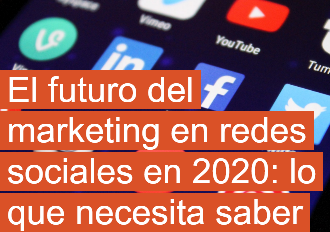 Redes Sociales: El futuro del Marketing en 2020