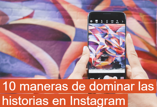 Instagram: 10 maneras de dominar las Stories