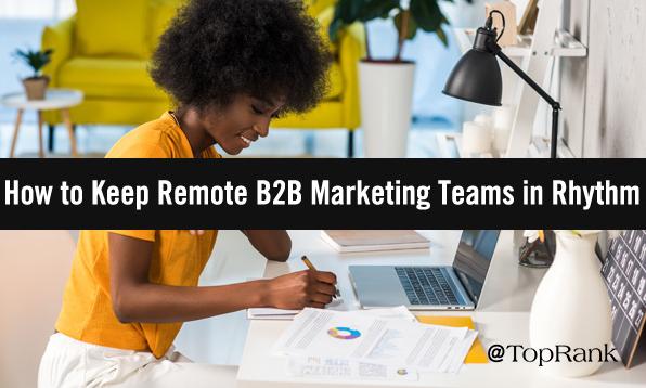 B2B: 6 consejos para equipos de Marketing y de teletrabajo