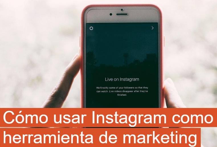 Instagram: Utilizarla como herramienta de marketing