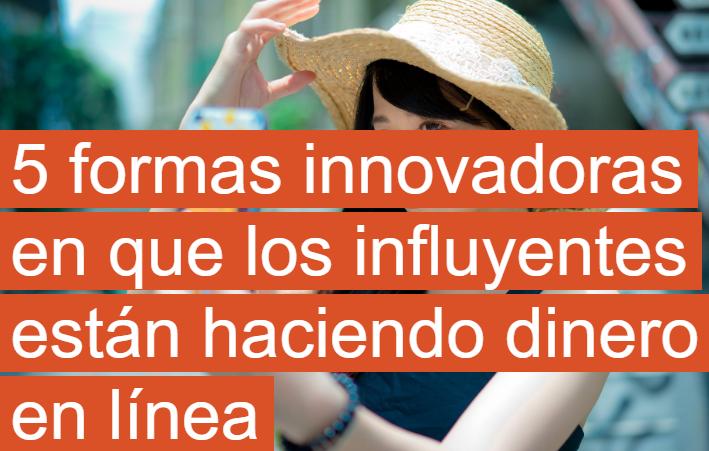 Influencer: 5 formas innovadoras de hacer dinero online