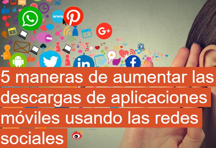 Redes Sociales: 5 formas de aumentar las descargas de apps
