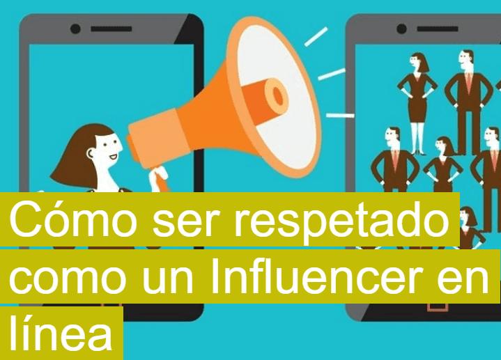 Influencer: Cómo ser respetado como online Influencer