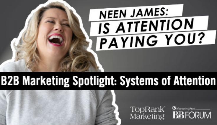 B2B Marketing : Neen James sobre cómo hacer que la atención pague