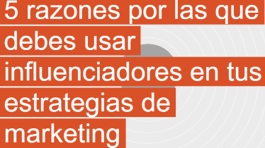 5 razones por las que debes usar influencers en tu marketing