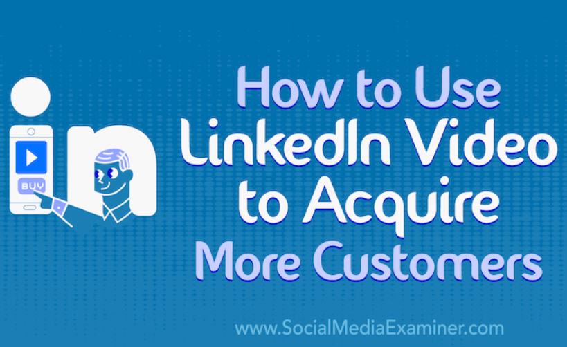 Linkedin: Usar LinkedIn Video para adquirir más clientes