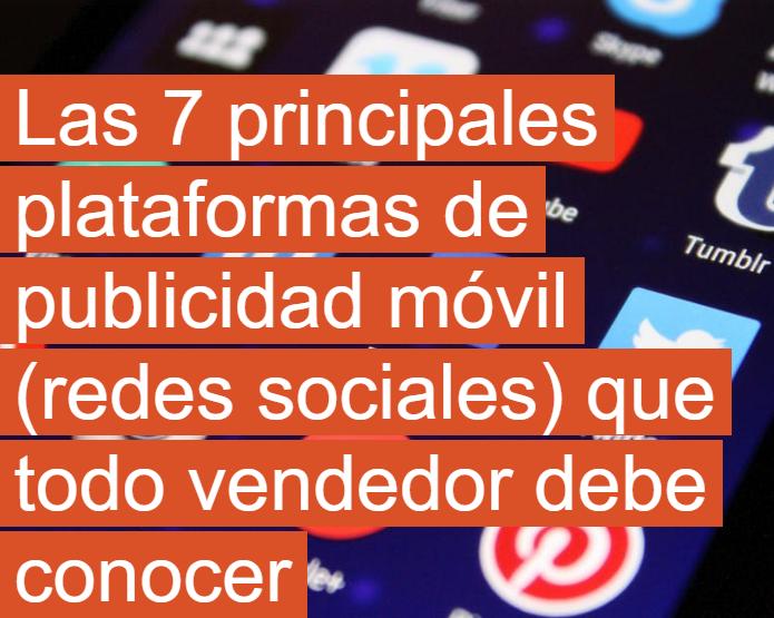 Redes Sociales: Las 7 principales plataformas de publicidad móvil