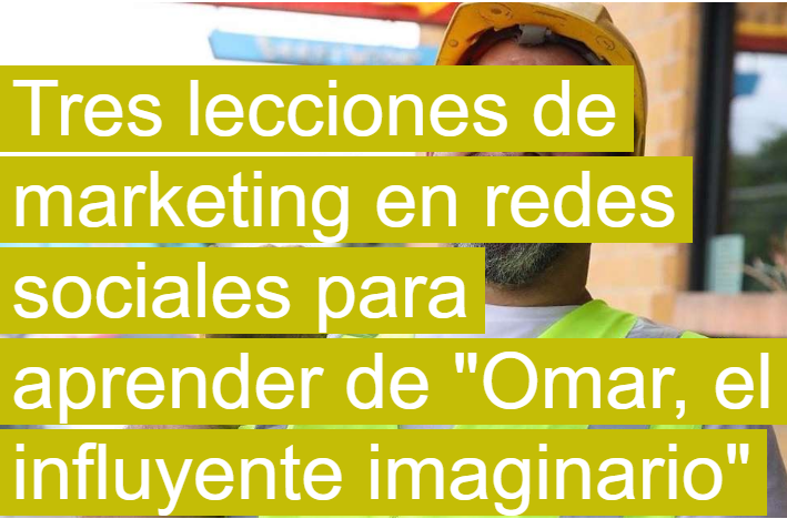 "Influencer: 3 lecciones de Marketing Social para aprender de ""Omar"""