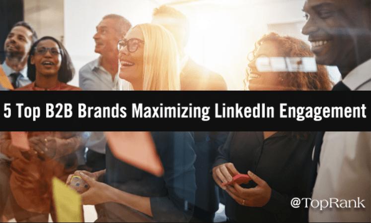 Las 5 mejores marcas B2B que maximizan el compromiso de LinkedIn
