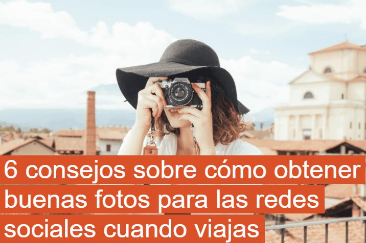 Cómo obtener buenas fotos para las redes sociales cuando viajas