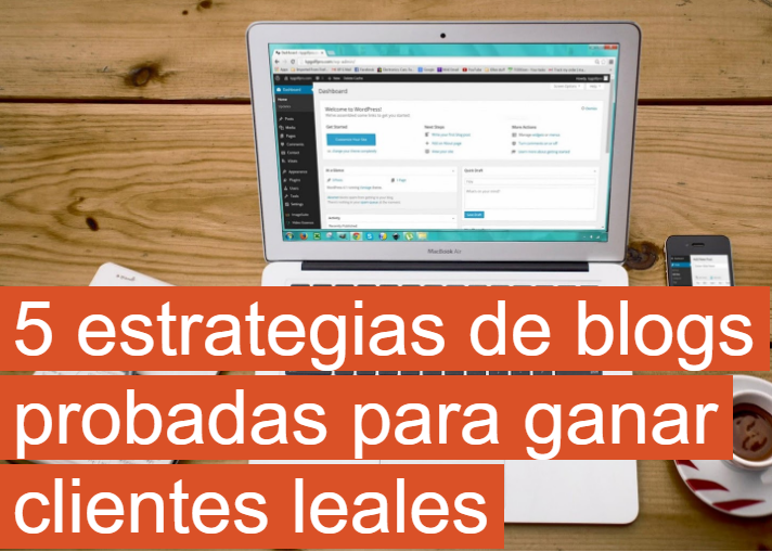 Contenido: 5 estrategias de blog probadas para ganar clientes