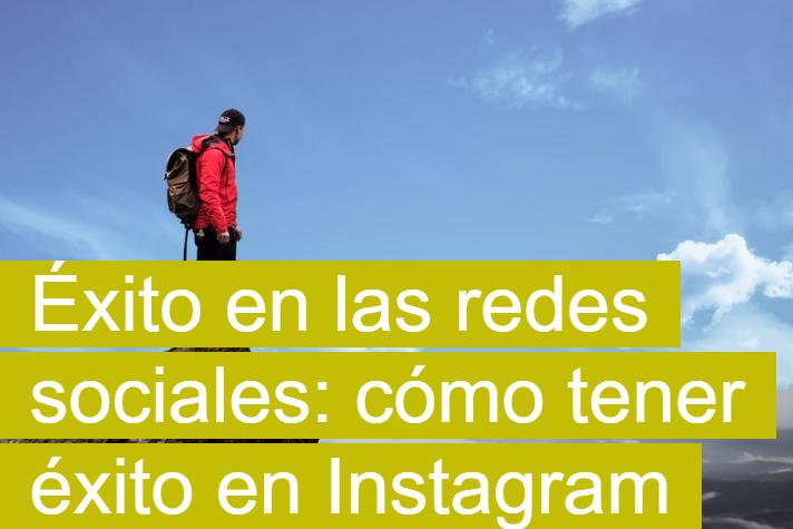 Redes Sociales: Cómo tener éxito en Instagram