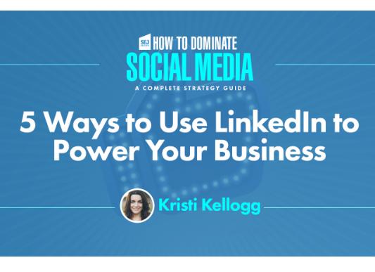 Linkedin: 5 maneras de usarlo para impulsar tu negocio