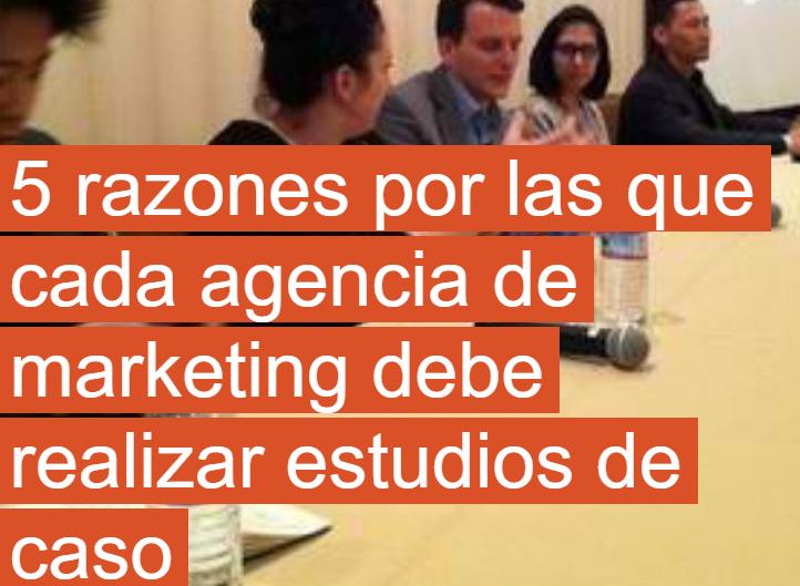 PYME: Agencias de Marketing tienen 5 razones para realizar Case Studies