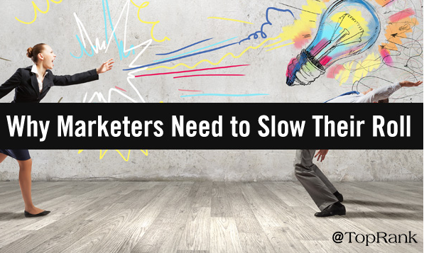 B2B: Marketer, he aquí por qué deberías desacelerar un poco
