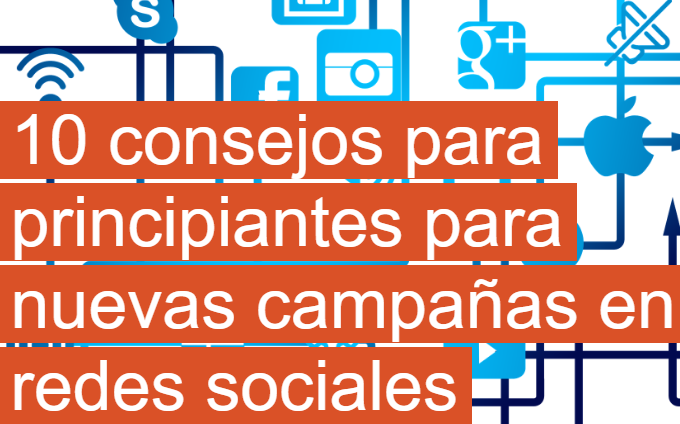 Redes Sociales: 10 consejos para principiantes, nuevas campañas