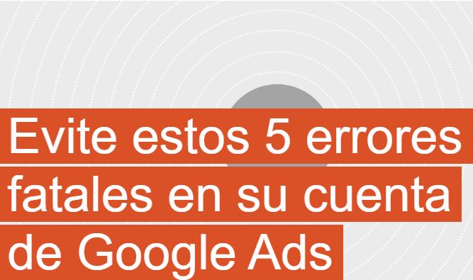 AdWords: Evite estos 5 errores fatales en tu cuenta de Adwords