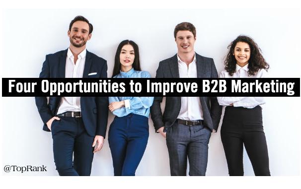 B2B: 4 oportunidades de enfoque para mejorar el Marketing