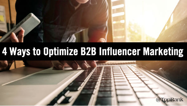 Influencer: 4 formas de optimizar el Marketing B2B