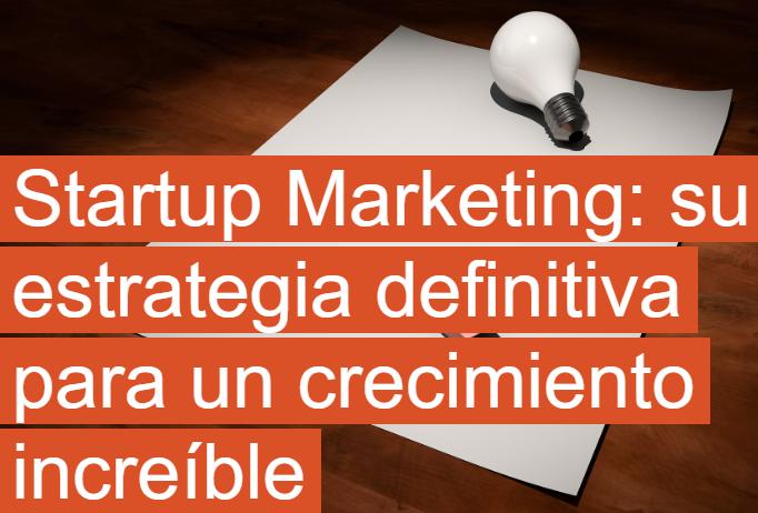 PYME: Startup Marketing, estrategia para el crecimiento