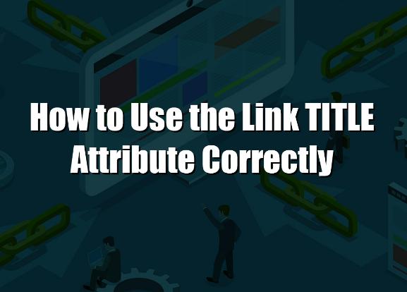 SEO: Cómo usar el atributo de título del enlace correctamente