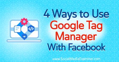 4 maneras de usar Google Tag Manager con Facebook