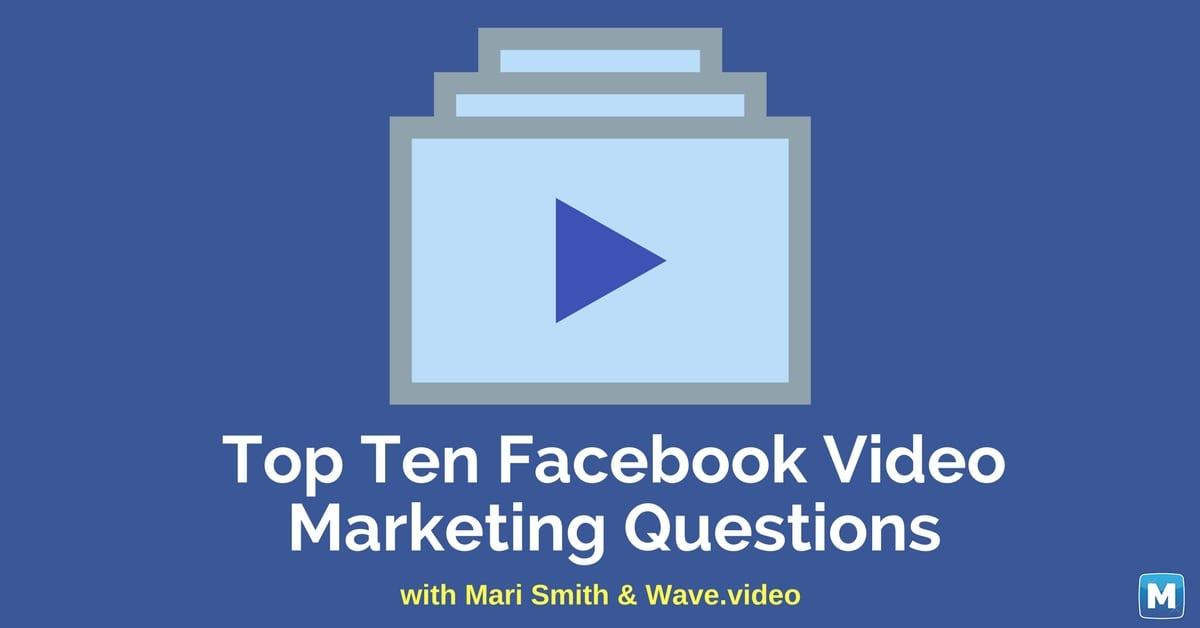Las 10 mejores preguntas sobre marketing de video de Facebook