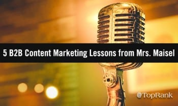 5 lecciones de marketing de contenido B2B de la Sra. Maisel