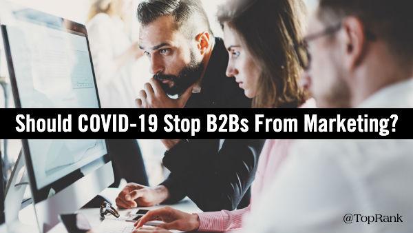 B2B: ¿Debería el COVID-19 parar el Marketing de las B2B?