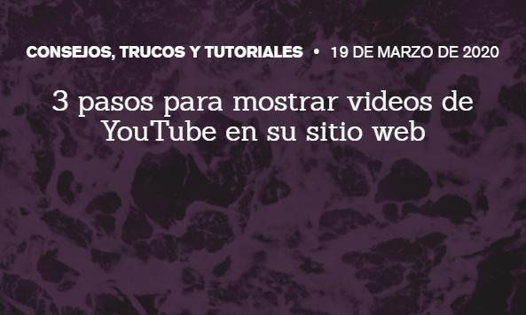 Contenido: 3 pasos para mostrar videos de YouTube en tu Web