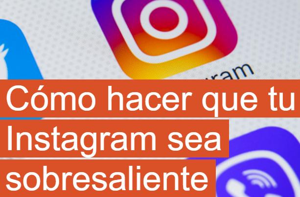 Instagram: Cómo hacer que tu Instagram destaque sobre los demás