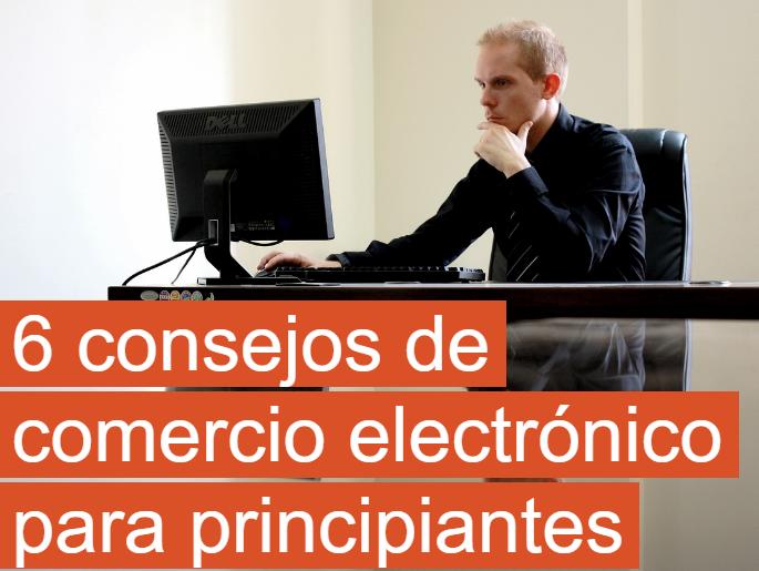 eCommerce: 6 consejos de comercio electrónico para principiantes